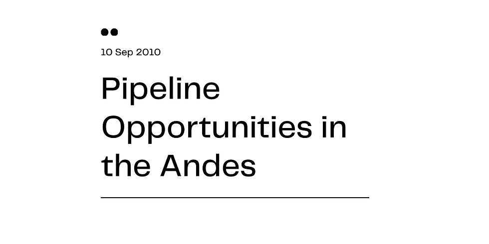 Pipeline Opportunities in the Andes