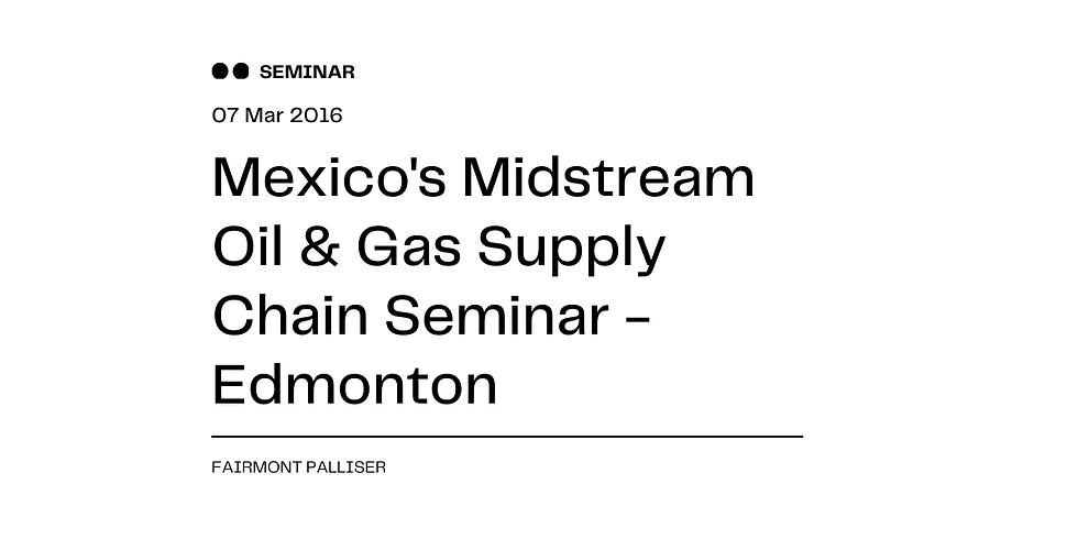 Mexico's Midstream Oil & Gas Supply Chain Seminar - Edmonton