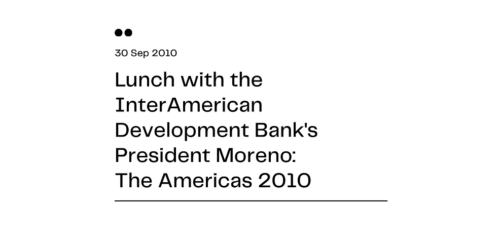 Lunch with the InterAmerican Development Bank's President Moreno: The Americas 2010