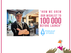 Meetup: How we grew our wishlist to 100 000 before launch. The Pineleaf Studios game dev journey