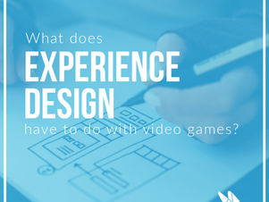 What does experience design have to do with video games?