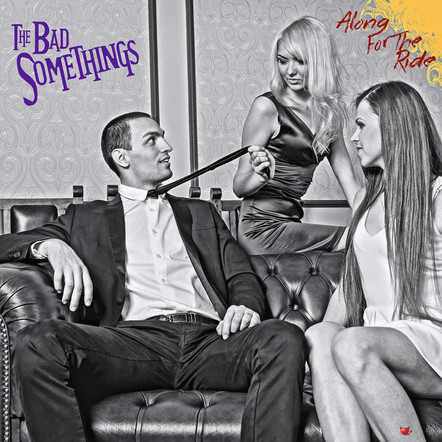 "The Bad Somethings - ""Along For The Ride"""