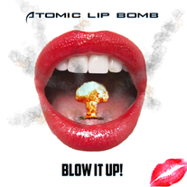 "Atomic Lip Bomb - ""Blow It Up!"""