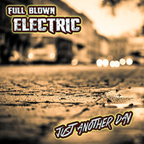 """Full Blown Electric - """"Just Another Day"""""""