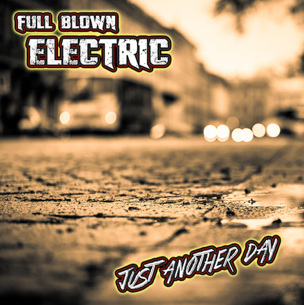 "Full Blown Electric - ""Just Another Day"""