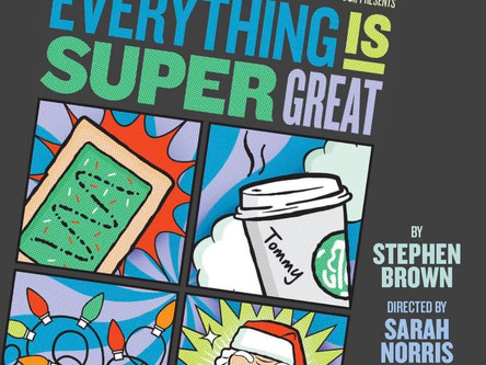EVERYTHING IS SUPER GREAT playing Nov. 22-Dec. 14, 2019