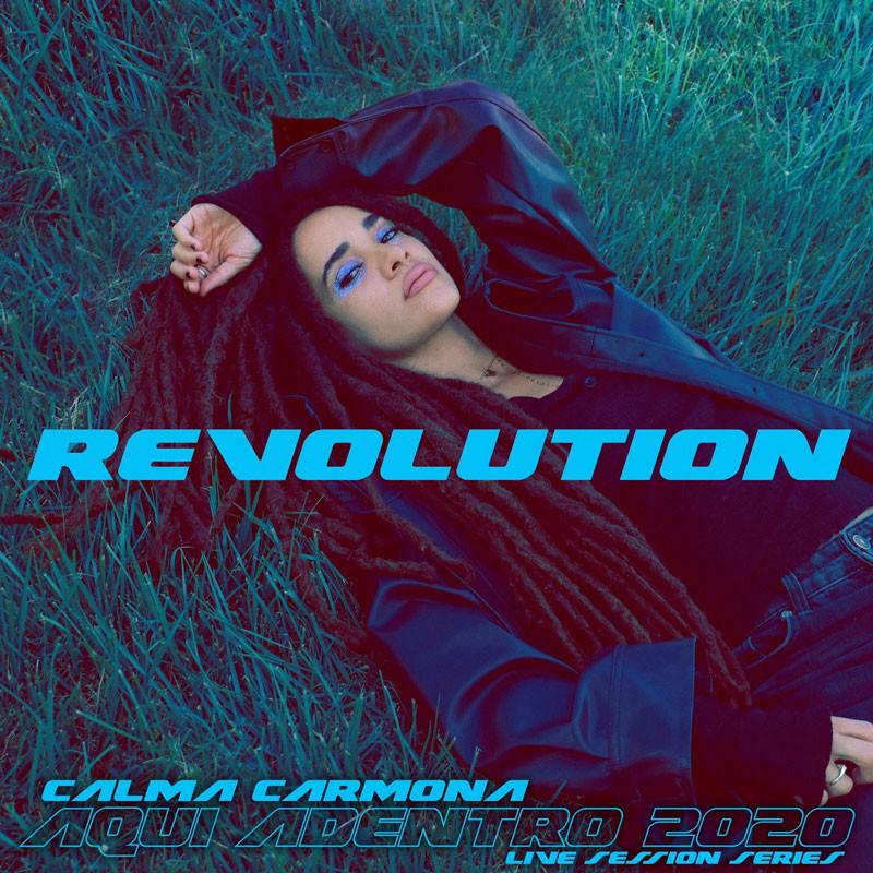 Calma Carmona, Revolution, Aquí adentro 2020. Live session series.