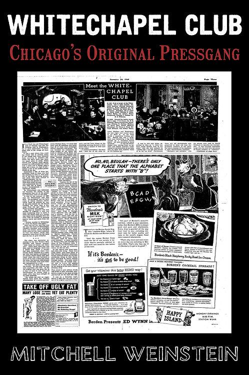 """""""Whitechapel Club:  Chicago's Original Pressgang,"""" Mitchell Weinstein"""