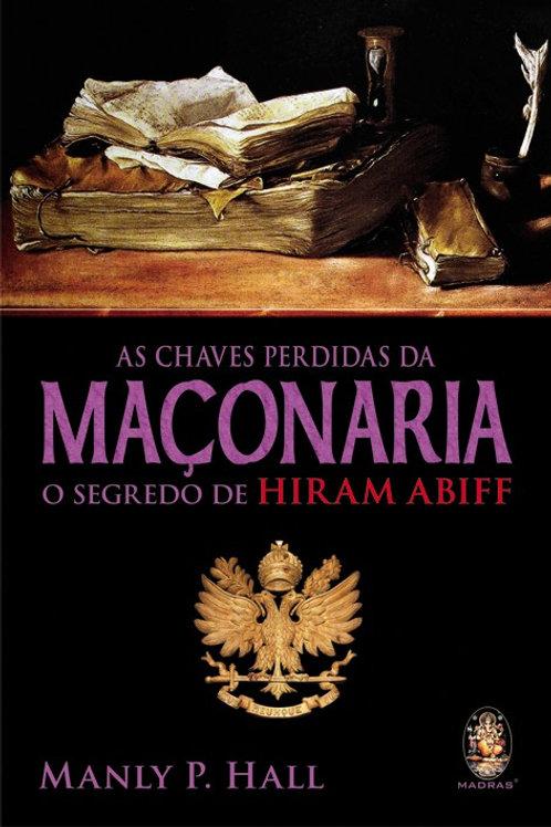 AS CHAVES PERDIDAS DA MAÇONARIA, O SEGREDO DE HIRAM ABIFF