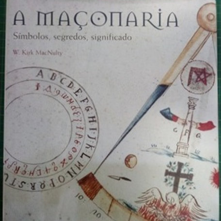 A MAÇONARIA - SÍMBOLOS, SEGREDOS, SIGNIFICADOS