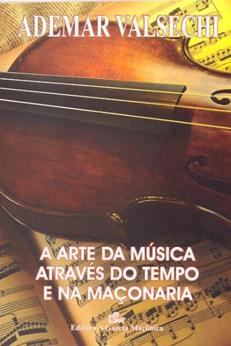 A ARTE DA MÚSICA ATRAVÉS DO TEMPO E NA MAÇONARIA