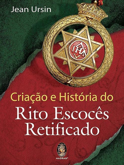 CRIAÇÃO E HISTÓRIA DO RITO ESCOCÊS RETIFICADO