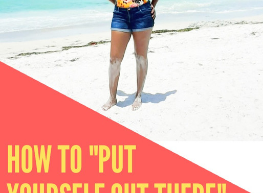 """How to """"Put Yourself Out There"""""""