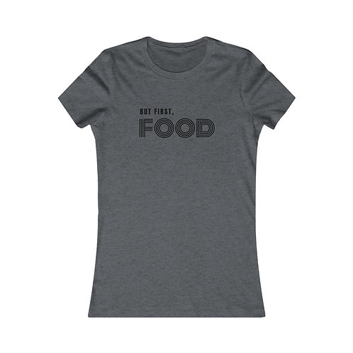 Women's But First, Food Tee