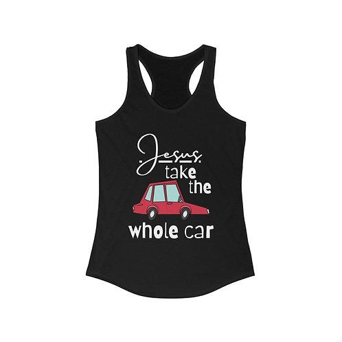 """Jesus Take the Whole Car"" Women's Ideal Racerback Tank"