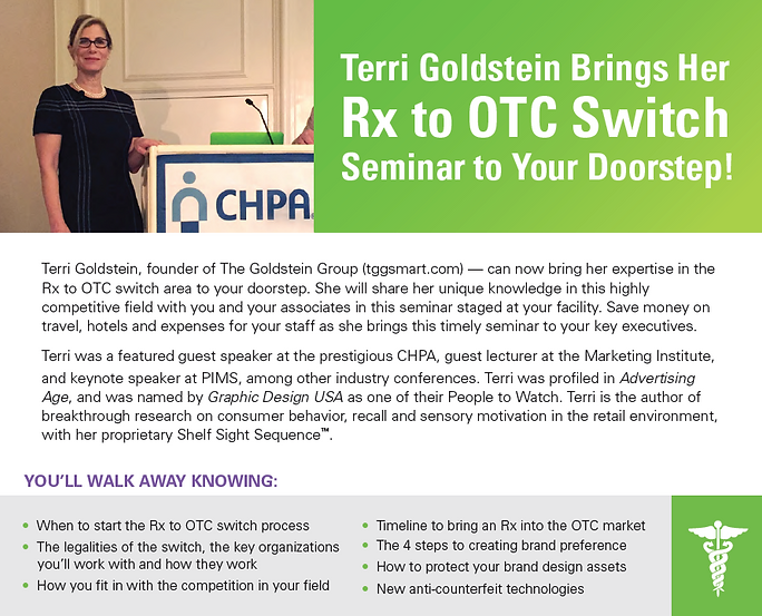terri goldstein rx to otc switch, rx to otc, CHPA, marketing institute, PIMS, advertising age, graphic design USA, shelf sight sequence, the goldstein group workshop, the goldstein group seminar, seminar, workshop, anti-counterfeit, guest lecturer, guest speaker, keynote speaker, consumer behavior, sensory motivation