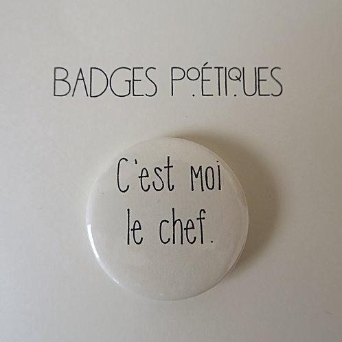"""Badge Poétique""""C'est moi le CHEF !"""""""