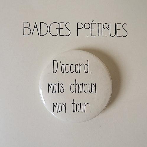 """Badge Poétique """"D'accord mais chacun mon tour."""""""