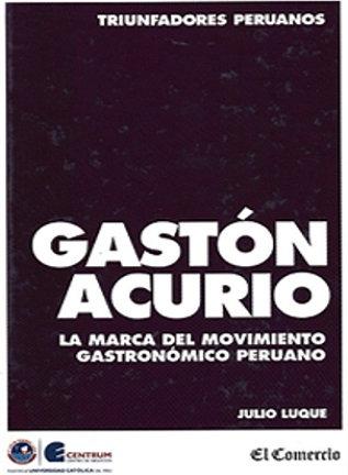 Gastón Acurio : la marca del movimiento gastronómico peruano