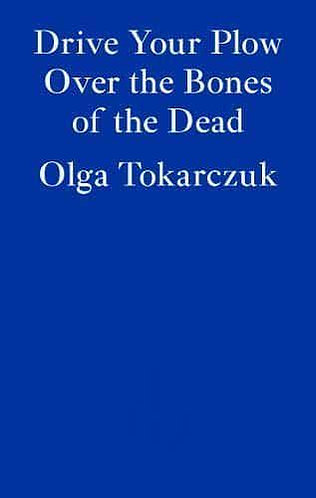 Drive Your Plow Over the Bones of the Dead, Olga Tokarczuk