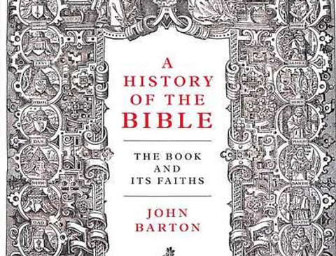 A History of the Bible: The Book and Its Faiths, John Barton