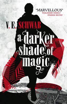 A Darker Shade of Magic, Victoria Schwab (The Shades of Magic Series, Book 1)