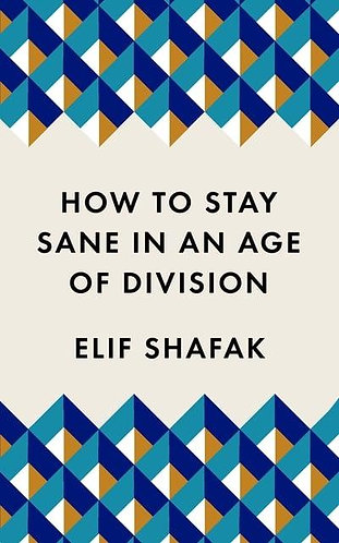 How to Stay Sane in an Age of Division, Elif Shafak