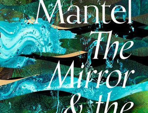 The Mirror and the Light, Hilary Mantel (Wolf Hall Trilogy, Book 3)