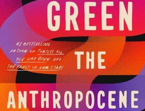 The Anthropocene Reviewed, John Green