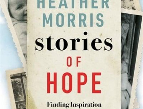 Stories of Hope: Finding Inspiration in Everyday Lives, Heather Morris