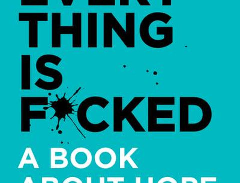 Everything Is F*cked - A Book About Hope, Mark Manson