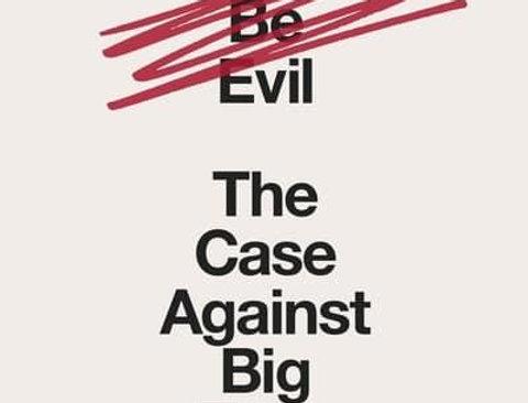 Don't Be Evil - The Case Against Big Tech, Rana Foroohar