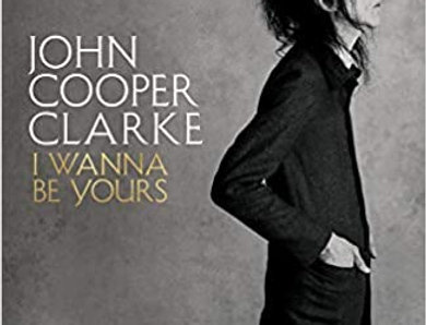 I Wanna Be Yours, John Cooper Clarke