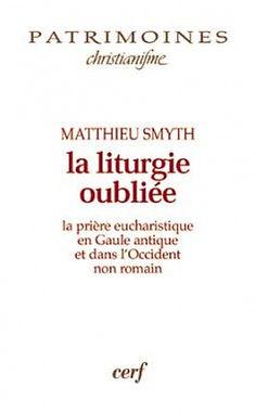 Matthieu Smyth, edition cerf, la liturgie oubliée, guale antique