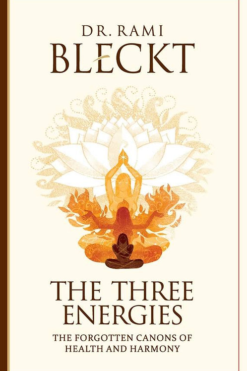The Three Energies. The Forgotten Canons of Health and Harmony