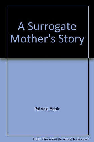 A Surrogate Mother's Story by Adair Patricia