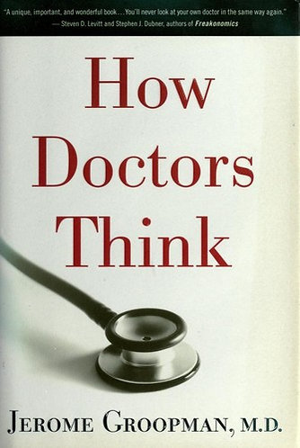 HOW DOCTORS THINK by GROOPMAN JEROME