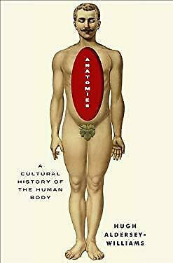 A CULTURAL HISTORY OF THE HUMAN BODY by ALDERSEY-WILLIAMS HUGH
