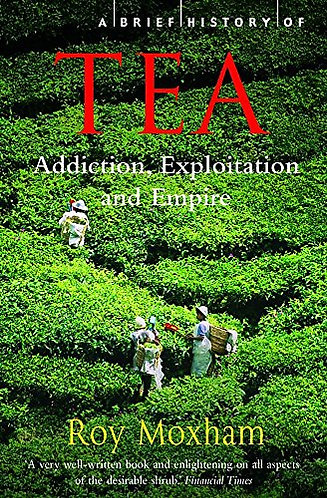 A Brief History of Tea by Moxham Roy