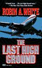 The Last High Ground by White Randy Wayne