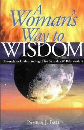 A Woman's Way to Wisdom by Ball Pamela
