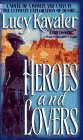 Heroes And Lovers by Kavaler Lucy