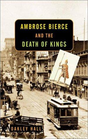 Ambrose Bierce And The Death of King by Hall Oakley