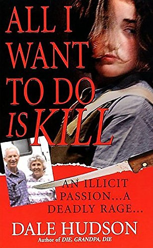 All I Want To Do Is Kill by Hudson Dale