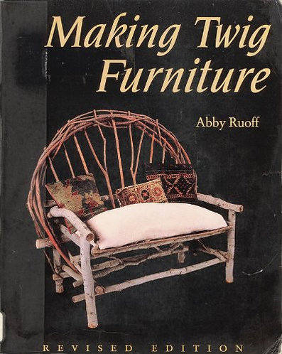Making Twig Furniture by Ruoff Abby
