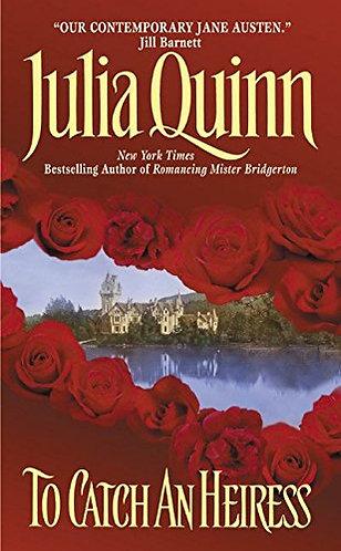 To Catch An Heiress by Quinn Julia