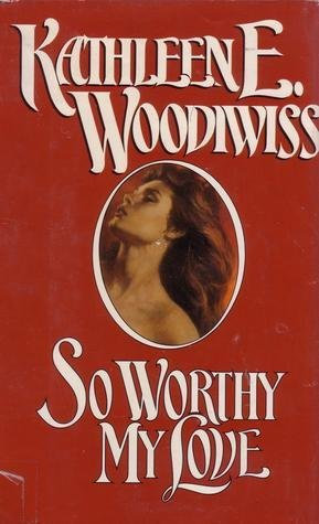 So Worthy My Love by Woodiwiss Kathleen E.