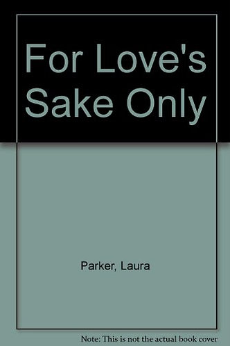 For Love's Sake Only by Parker L