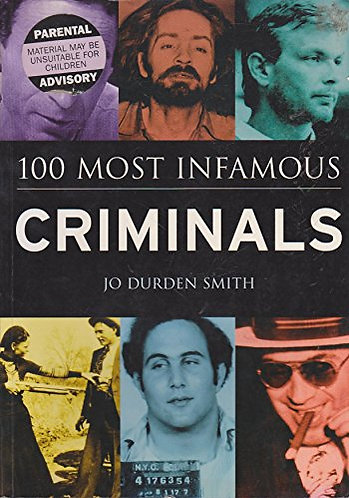 100 Most Infamous Criminals by Smith Jo Durden