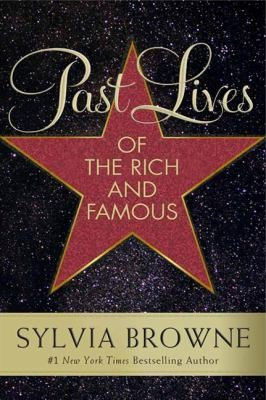 PAST LIVES OF THE RICH AND FAMOUS by Browne Sylvia